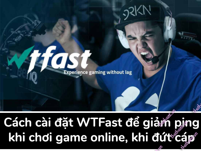 cach-cai-dat-wtfast-de-giam-ping-khi-choi-game-online-khi-dut-cap