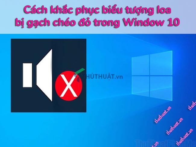 cach-khac-phuc-bieu-tuong-loa-bi-gach-cheo-do-trong-win-10