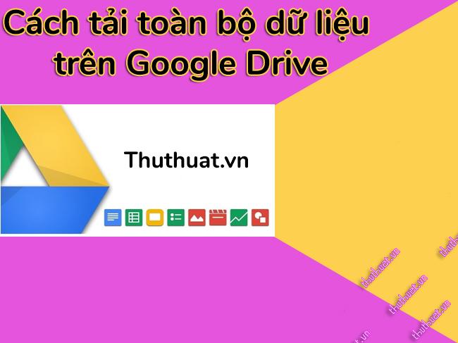 cach-tai-toan-bo-du-lieu-tren-google-drive-ve-may-tinh