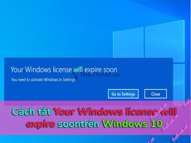 cach-tat-thong-bao-your-windows-license-will-expire-soon-tren-windows-10