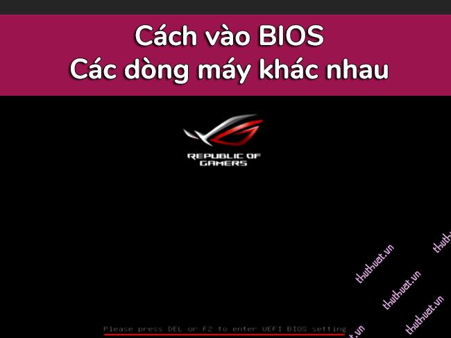 cach-vao-bios-tren-cac-dong-may-tinh-khac-nhau