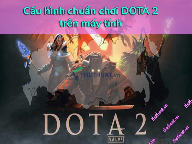 cau-hinh-chuan-choi-dota-2-tren-may-tinh