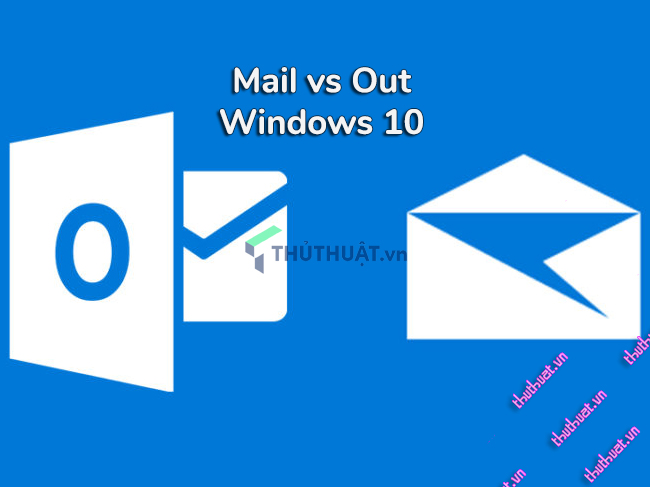 mail-va-outlook-ung-dung-email-tren-windows-10-nao-thich-hop-voi-ban