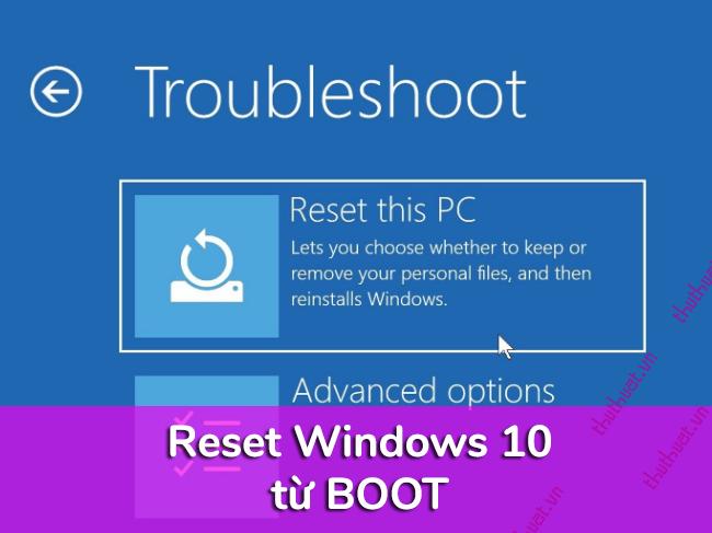 Cách Reset Windows 10 từ Boot chi tiết có hình minh họa 1
